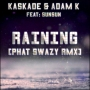 SwaZy Makes it Rain… Kaskade & Adam K – Raining (Phat SwaZy Remix)